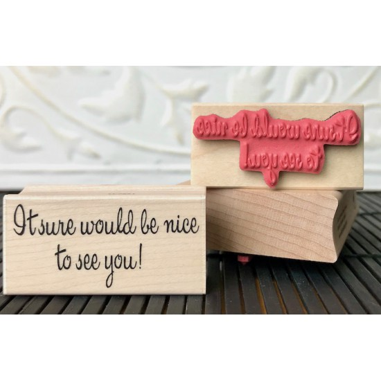 It Sure Would Be Nice To See You Rubber Stamp